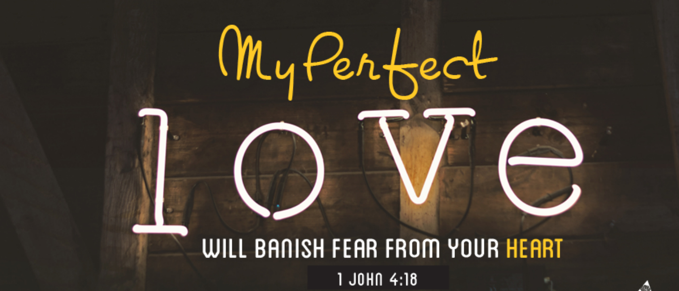 Perfect Love Casts Out Fear